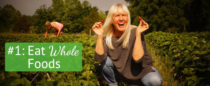 Toni's Top Ten Tips  Tip #1: Eat Whole Foods