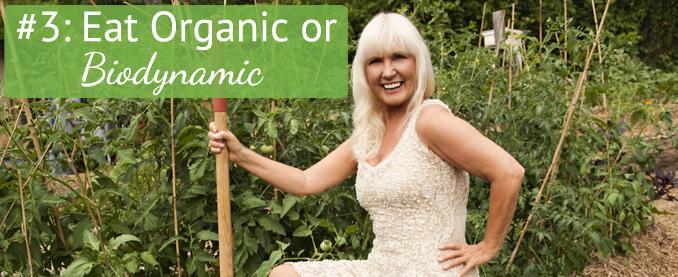 Toni's Top Ten Tips Tip #3: Eat Organic or Biodynamic Foods