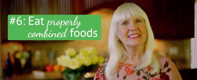 Toni's Top Ten Tips Tip #6: Eat Properly Combined Foods!