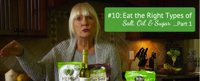 Toni's Top Ten Tips Tip #10: Eat the Right Types of Salt, Oil, & Sugar! Part 1